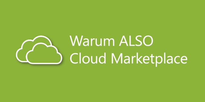 Warum ALSO Cloud Marketplace